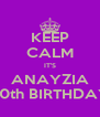 KEEP CALM IT'S  ANAYZIA  30th BIRTHDAY - Personalised Poster A4 size