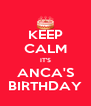KEEP CALM IT'S ANCA'S BIRTHDAY - Personalised Poster A4 size