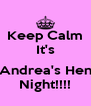 Keep Calm It's  Andrea's Hen Night!!!! - Personalised Poster A4 size