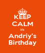 KEEP CALM it's Andriy's Birthday - Personalised Poster A4 size