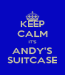 KEEP CALM IT'S ANDY'S SUITCASE - Personalised Poster A4 size