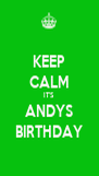 KEEP CALM IT'S ANDYS BIRTHDAY - Personalised Poster A4 size