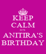 KEEP CALM IT'S  ANITIRA'S BIRTHDAY - Personalised Poster A4 size