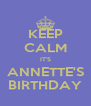 KEEP CALM IT'S ANNETTE'S BIRTHDAY - Personalised Poster A4 size