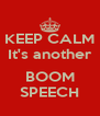 KEEP CALM It's another   BOOM SPEECH - Personalised Poster A4 size