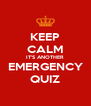 KEEP CALM IT'S ANOTHER EMERGENCY QUIZ - Personalised Poster A4 size