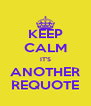 KEEP CALM IT'S ANOTHER REQUOTE - Personalised Poster A4 size