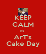 KEEP CALM It's  ArT's Cake Day - Personalised Poster A4 size