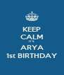 KEEP CALM IT'S ARYA 1st BIRTHDAY - Personalised Poster A4 size