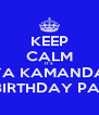 KEEP CALM IT'S ARYA KAMANDANU 1st BIRTHDAY PARTY - Personalised Poster A4 size