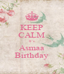 KEEP CALM It's Asmaa Birthday - Personalised Poster A4 size