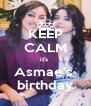 KEEP CALM it's  Asmae's  birthday - Personalised Poster A4 size
