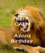KEEP CALM It's Azooz Birthday  - Personalised Poster A4 size