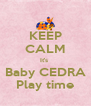 KEEP CALM It's  Baby CEDRA Play time - Personalised Poster A4 size