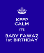 KEEP CALM IT'S BABY FAWAZ 1st BIRTHDAY - Personalised Poster A4 size