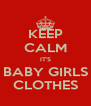 KEEP CALM IT'S BABY GIRLS CLOTHES - Personalised Poster A4 size