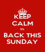 KEEP CALM It's BACK THIS SUNDAY - Personalised Poster A4 size