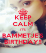 KEEP CALM IT'S BAMMETJE'S BIRTHDAY!! - Personalised Poster A4 size