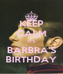 KEEP CALM IT'S BARBRA'S BIRTHDAY - Personalised Poster A4 size