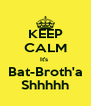 KEEP CALM It's  Bat-Broth'a Shhhhh - Personalised Poster A4 size