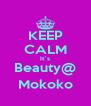 KEEP CALM It`s Beauty@ Mokoko - Personalised Poster A4 size