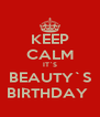 KEEP CALM IT`S BEAUTY`S BIRTHDAY  - Personalised Poster A4 size