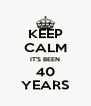 KEEP CALM IT'S BEEN 40 YEARS - Personalised Poster A4 size