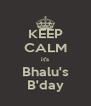 KEEP CALM it's Bhalu's B'day - Personalised Poster A4 size