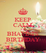 KEEP CALM It'S BHAVINI'S BIRTHDAY - Personalised Poster A4 size