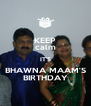 KEEP calm IT'S BHAWNA MAAM'S BIRTHDAY - Personalised Poster A4 size