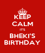 KEEP CALM IT'S BHEKI'S BIRTHDAY - Personalised Poster A4 size
