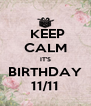 KEEP CALM IT'S BIRTHDAY 11/11 - Personalised Poster A4 size