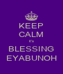 KEEP CALM it's BLESSING EYABUNOH - Personalised Poster A4 size