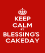 KEEP CALM IT'S BLESSING'S  CAKEDAY - Personalised Poster A4 size
