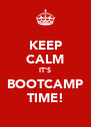 KEEP CALM IT'S BOOTCAMP TIME! - Personalised Poster A4 size