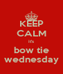 KEEP CALM it's bow tie wednesday - Personalised Poster A4 size