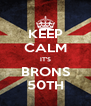 KEEP CALM IT'S BRONS 50TH - Personalised Poster A4 size
