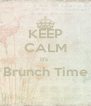 KEEP CALM It's  Brunch Time  - Personalised Poster A4 size