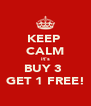 KEEP  CALM it's BUY 3  GET 1 FREE! - Personalised Poster A4 size