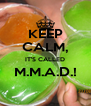 KEEP CALM, IT'S CALLED M.M.A.D.!  - Personalised Poster A4 size