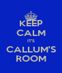 KEEP CALM IT'S CALLUM'S ROOM - Personalised Poster A4 size