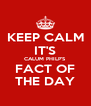 KEEP CALM IT'S CALUM PHILP'S FACT OF THE DAY - Personalised Poster A4 size