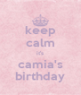 keep calm it's camia's birthday - Personalised Poster A4 size