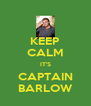 KEEP CALM IT'S CAPTAIN BARLOW - Personalised Poster A4 size