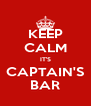 KEEP CALM IT'S CAPTAIN'S BAR - Personalised Poster A4 size