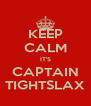 KEEP CALM IT'S CAPTAIN TIGHTSLAX - Personalised Poster A4 size