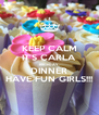 KEEP CALM IT'S CARLA BIRTHDAY DINNER HAVE FUN GIRLS!!! - Personalised Poster A4 size