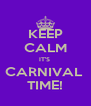 KEEP CALM IT'S  CARNIVAL  TIME! - Personalised Poster A4 size