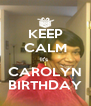 KEEP CALM It's  CAROLYN BIRTHDAY - Personalised Poster A4 size
