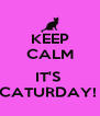 KEEP CALM  IT'S  CATURDAY!  - Personalised Poster A4 size